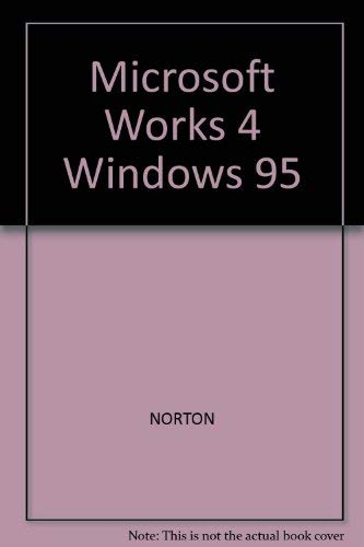 Peter Norton's Introduction to Computers: MS Works 4.0 for Windows 95 Tutorial (9780028029818) by Peter Norton