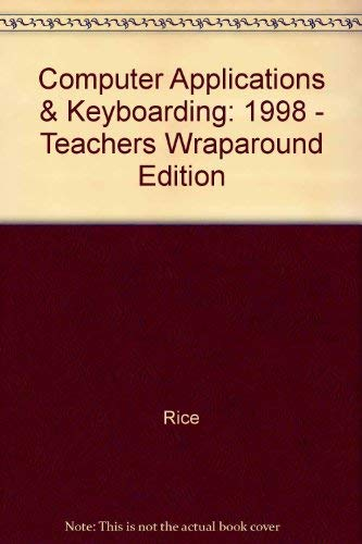 Glencoe Computer Applications and Keyboarding : Teacher's: Rice