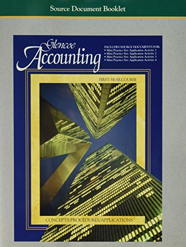 9780028037240: Glencoe Accounting First-Year Course, Concepts/Procedures/Applications, Source Document Booklet (Includes source documents for: Mini practice set: Application Activity 1; Mini Practice Set: Application Activity 2;, Mini Practice Set: Application Activity 3; Mini Practice Set: Application Activity 4)