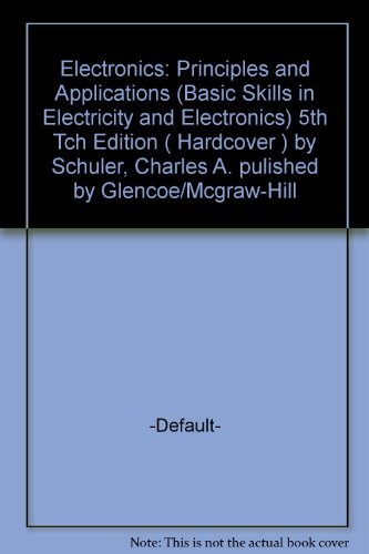 9780028042558: Electronics: Principles and Applications (Basic Skills in Electricity and Electronics)