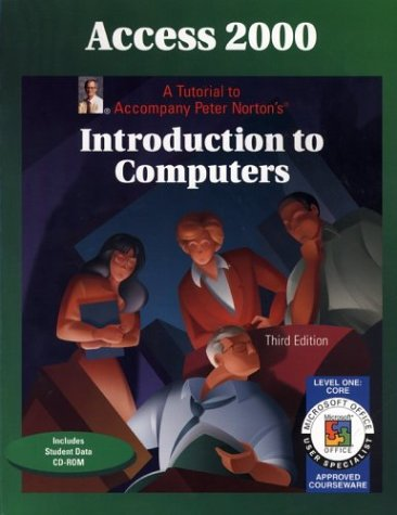 9780028049236: Access 2000 Level 1 Core: A Tutorial to Accompany Peter Norton Introduction to Computers Student Edition