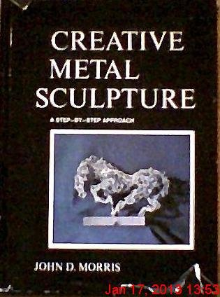 9780028055503: Creative Metal Sculpture: A Step-By-Step Approach,