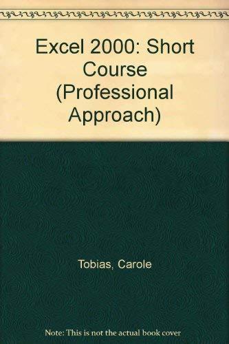 Excel 2000: A Professional Approach Short Course: Carole Tobias