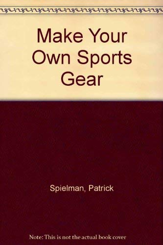 Make Your Own Sports Gear (0028072103) by Patrick Spielman