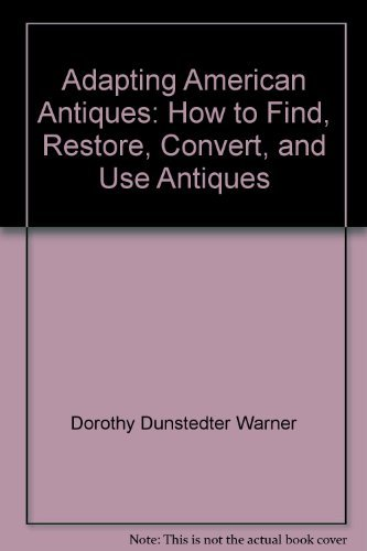 9780028074009: Adapting American Antiques: How to Find, Restore, Convert, and Use Antiques