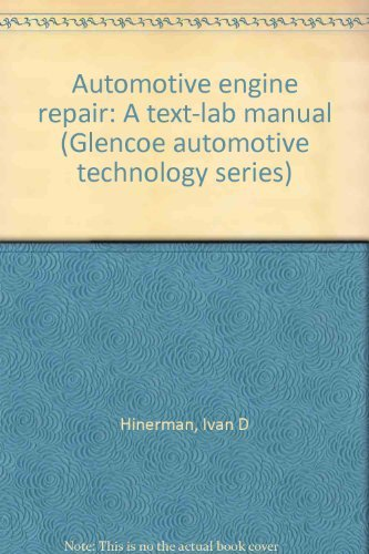 9780028186009: Automotive engine repair: A text-lab manual (Glencoe automotive technology series)