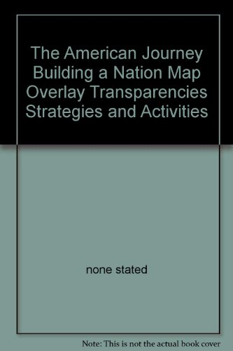 9780028217635: The American Journey Building a Nation Map Overlay Transparencies Strategies and Activities