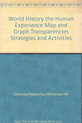 9780028227894: World History the Human Experience Map and Graph Transparencies Strategies and Activities