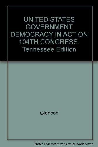9780028229478: UNITED STATES GOVERNMENT DEMOCRACY IN ACTION 104TH CONGRESS, Tennessee Edition