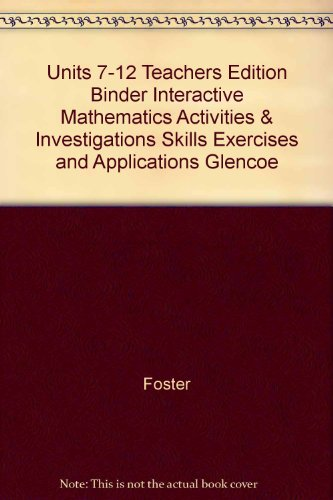 9780028244587: Units 7-12 Teachers Edition Binder Interactive Mathematics Activities & Investigations Skills Exercises and Applications Glencoe