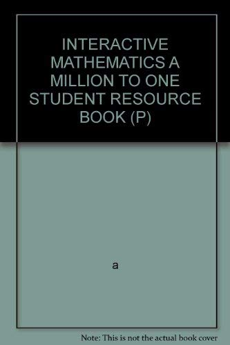 9780028247229: INTERACTIVE MATHEMATICS A MILLION TO ONE STUDENT RESOURCE BOOK (P)