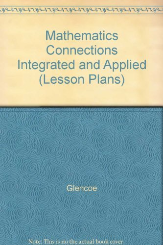 Mathematics Connections Integrated and Applied (Lesson Plans) (0028248104) by Glencoe