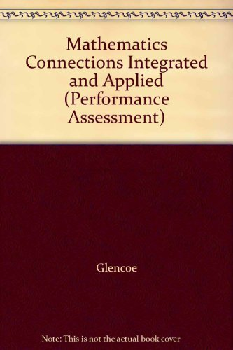 Mathematics Connections Integrated and Applied (Performance Assessment): Glencoe, Glencoe