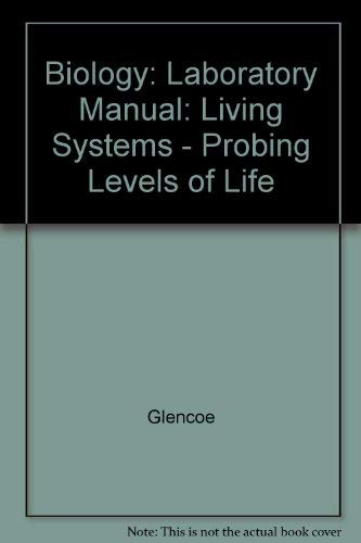 9780028263007: Biology: Laboratory Manual: Living Systems - Probing Levels of Life