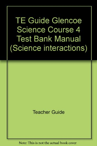 9780028275383: TE Guide Glencoe Science Course 4 Test Bank Manual (Science interactions)