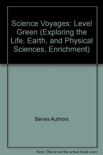 9780028286617: Science Voyages: Level Green (Exploring the Life, Earth, and Physical Sciences, Enrichment)