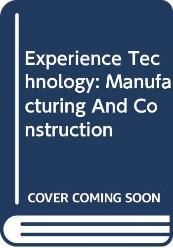 Experience Technology: Manufacturing and Construction, Student Text: Henry R. Harms;