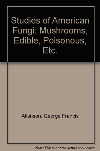 9780028406008: Studies of American Fungi: Mushrooms, Edible, Poisonous, Etc.