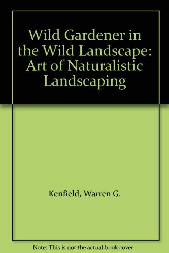 9780028478005: Wild Gardener in the Wild Landscape: Art of Naturalistic Landscaping