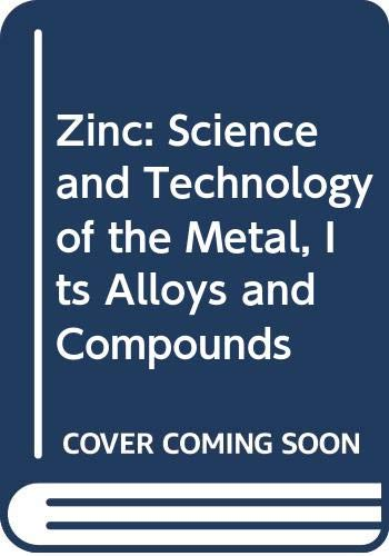9780028488905: Zinc: Science and Technology of the Metal, Its Alloys and Compounds