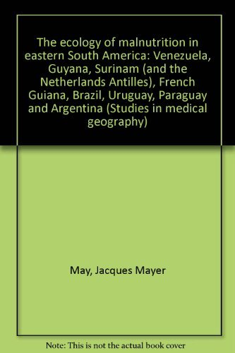 9780028490601: The ecology of malnutrition in eastern South America: Venezuela, Guyana, Surinam (and the Netherlands Antilles), French Guiana, Brazil, Uruguay, Paraguay and Argentina (Studies in medical geography)