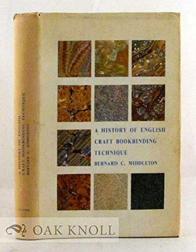 A History of English Craft Bookbinding Technique.: Bernard C. Middleton.