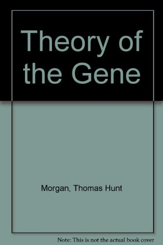 Theory of the Gene: Morgan, Thomas Hunt