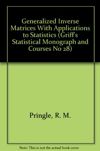 Generalized Inverse Matrices With Applications to Statistics.: Pringle, R. M.,