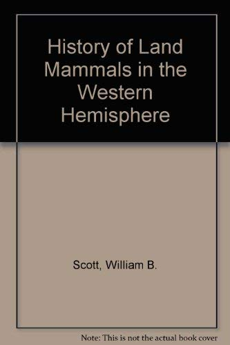 History of Land Mammals in the Western: William B. Scott