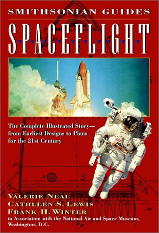 9780028600406: Spaceflight: The Complete Illustrated Story - from the Earliest Designs to Plans for the 21st Century (Smithsonian Guides)