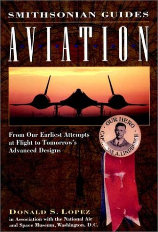 9780028600413: Aviation: From Our Earliest Attempts at Flight to Tomorrow's Advanced Designs (Smithsonian Guides)