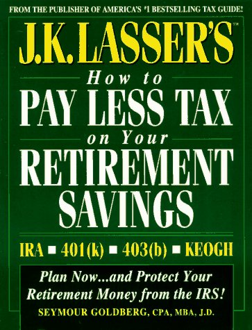 9780028600888: J.K. Lasser's How to Pay Less Tax on Your Retirement Savings: Ira - Keogh - 401 (K) - 403 (B (J. K. Lasser's How to Protect Your Retirement Savings from the IRS)
