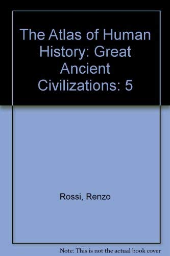 9780028602899: The Atlas of Human History: Great Ancient Civilizations: 5 (Atlas of Human History)