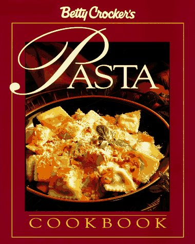 Betty Crocker's Pasta Cookbook (Betty Crocker Home: Betty Crocker Editors