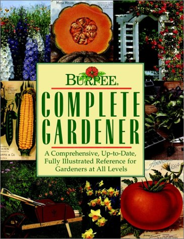 9780028603780: Burpee Complete Gardener: A Comprehensive, Up-To-Date, Fully Illustrated Reference For Gardeners At all Levels