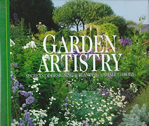 9780028603797: Garden Artistry: Secrets of Designing and Planting a Small Garden