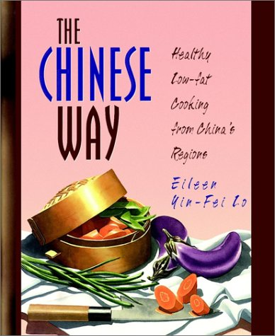 The Chinese Way: Healthy Low-fat Cooking from China's Regions (0028603818) by Eileen Yin-Fei Lo