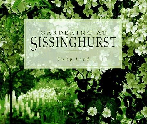 GARDENING AT SISSINGHURST: Lord, Tony