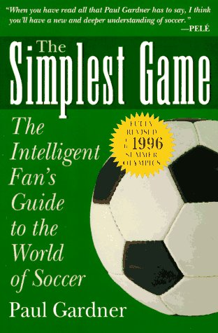 9780028604015: The Simplest Game: The Intelligent Fan's Guide to the World of Soccer