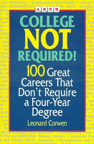 9780028605616: Arco College Not Required!: 100 Great Careers That Don't Require a College Degree