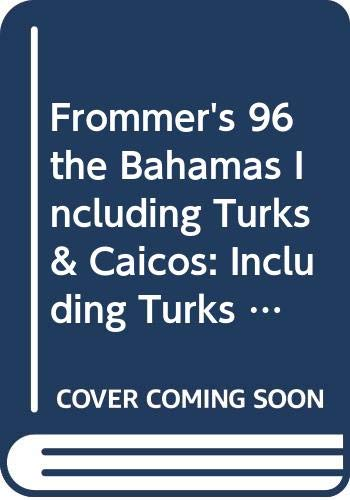 9780028606460: Frommer's 96 the Bahamas Including Turks & Caicos: Including Turks and Caicos (Frommer's Complete Travel Guides)