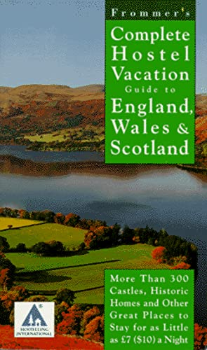 9780028607016: Frommer's Complete Hostel Vacation Guide to England, Wales & Scotland (Complete Hostel Vacation Guide to England, Wales and Scotland)