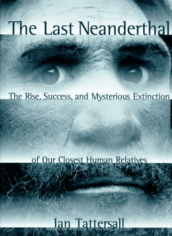 9780028608136: The Last Neanderthal: The Rise, Success, and Mysterious Extinction of Our Closest Human Relatives