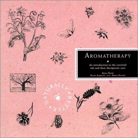 9780028608327: Aromatherapy: An Introduction to the Essential Oils and Their Therapeutic Uses (Naturally Better Series)