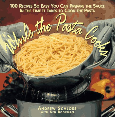 9780028609898: While the Pasta Cooks: 100 Sauces So Easy You Can Prepare the Sauce in the Time It Takes to Cook the Pasta