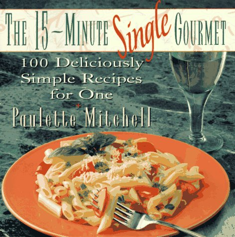 9780028609973: The 15-Minute Single Gourmet: 100 Deliciously Simple Recipes for One