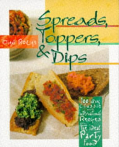 9780028610030: Spreads, Toppers & Dips: 100 New, Classic and International Recipes for the Ideal Party Food