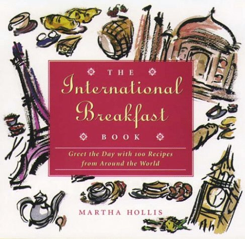 9780028610115: The International Breakfast Book: Greet the Day with 100 Recipes from around the World