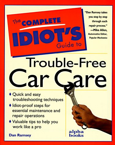 9780028610412: The Complete Idiot's Guide to Trouble-Free Car Care (First Edition) (Complete Idiot's Guide to ...)