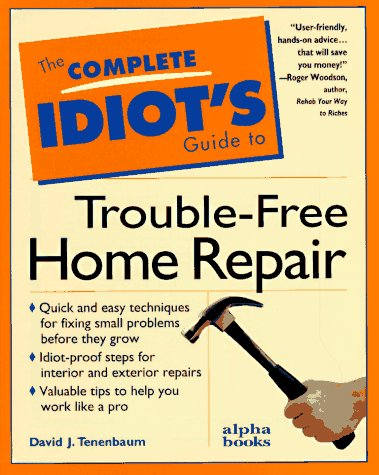 9780028610429: The Complete Idiot's Guide to Trouble-Free Home Repair (Complete Idiot's Guides)